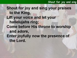 Shout for joy and sing