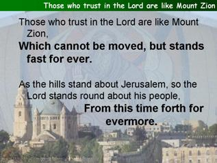 Those who trust in the Lord are like Mount Zion (Psalm 125)