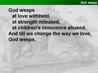God weeps at love withheld