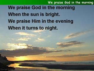 We Praise God in the morning