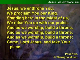 Jesus, we enthrone You