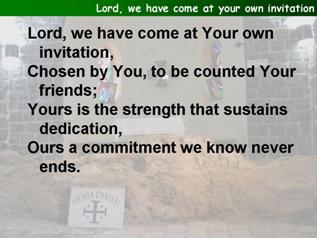 Lord, we have come at Your own invitation,