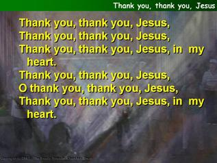 Thank you, thank you, Jesus,