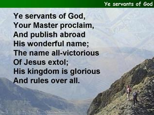 Ye servants of God, your master proclaim