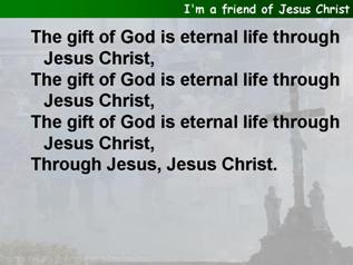 I'm a friend of Jesus Christ