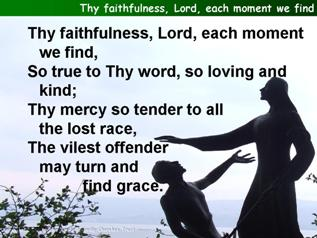 Thy faithfulness, Lord, each moment we find