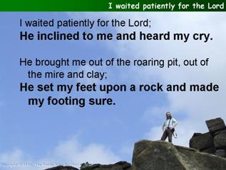 I waited patiently for the Lord (Psalm 40)