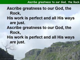 Ascribe greatness to our God the rock