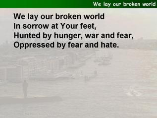 We lay our broken world