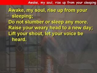 Awake, my soul, rise up from your sleeping