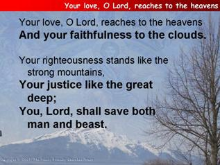 Your love, O Lord, reaches to the heavens (Psalm 36.5-10)