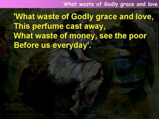 What waste of Godly grace and love