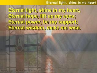Eternal light, shine in my heart