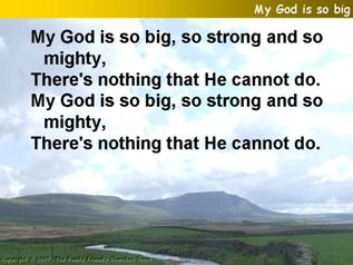 My God is big, so strong and so mighty