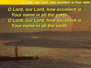 O Lord, our Lord, how excellent is Your name