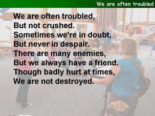 We are often troubled (God has won)
